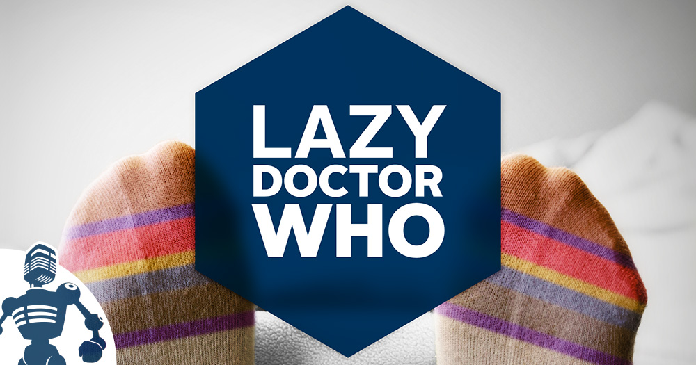 Lazy Doctor Who