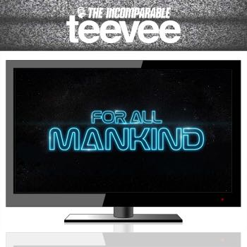 TeeVee: For All Mankind