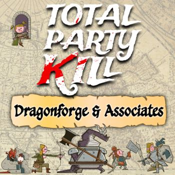 Total Party Kill: Dragonforge & Associates