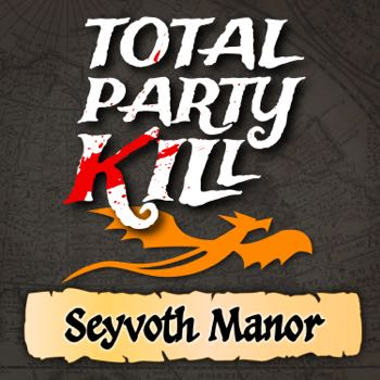 Total Party Kill: Seyvoth Manor